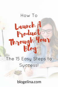How To Launch A Product Through Your Blog- The 15 Easy Steps to Success! - Blogelina
