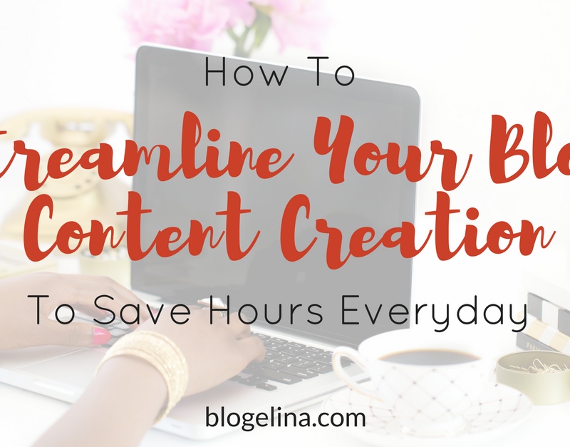 How To Streamline Your Blog Content Creation To Save Hours Everyday