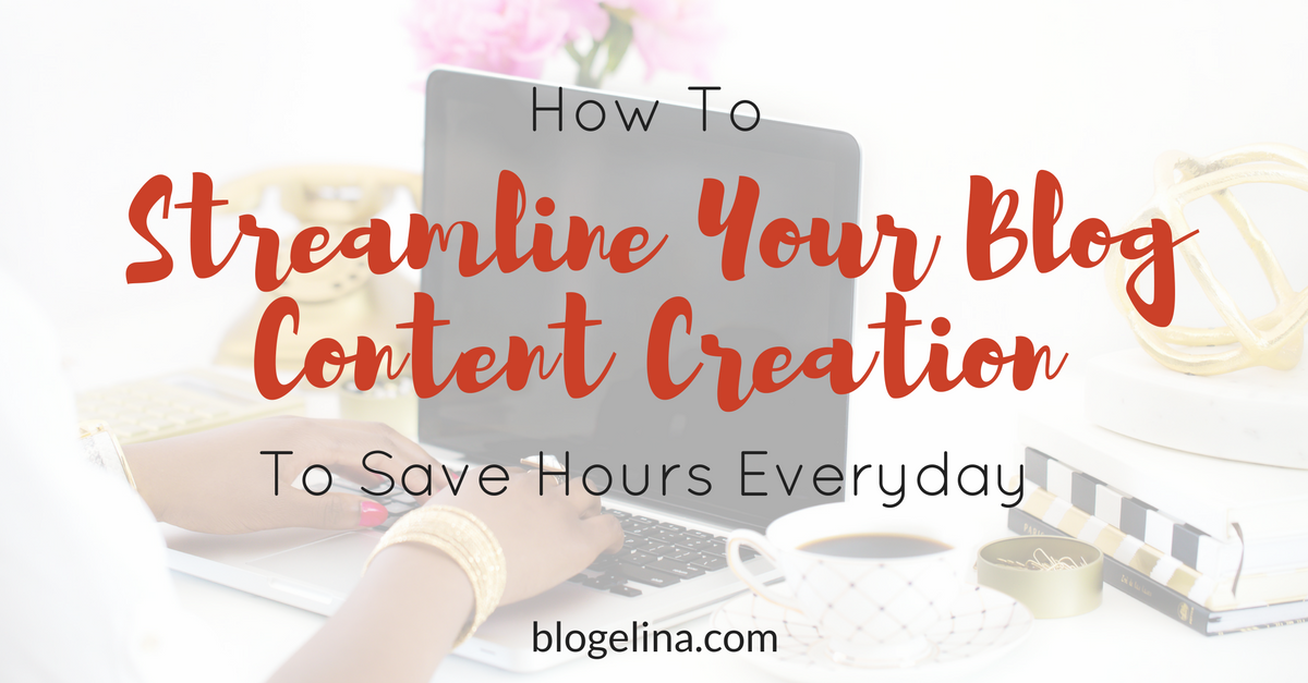 how-to-streamline-your-blog-content-creation-to-save-hours-everyday