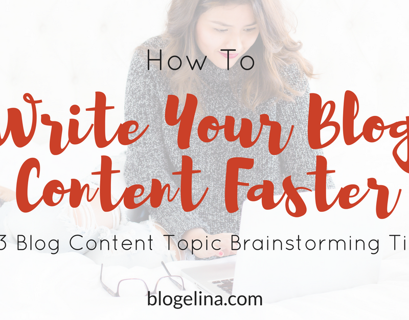How To Write Your Blog Content Faster {+ 3 Blog Content Topic Brainstorming Tips}