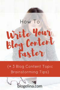 how-to-write-your-blog-content-faster-3-blog-content-topic-brainstorming-tips-blogelina