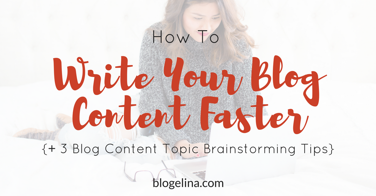 how-to-write-your-blog-content-faster-3-blog-content-topic-brainstorming-tips