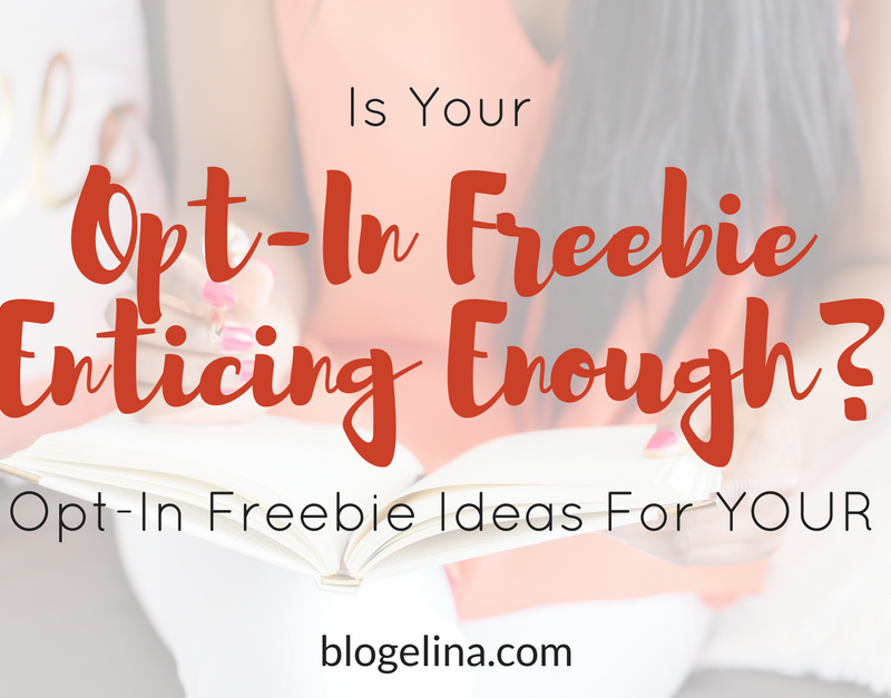 Is Your Opt-In Freebie Enticing Enough? {+ 14 Opt-In Freebie Ideas For YOUR Blog}