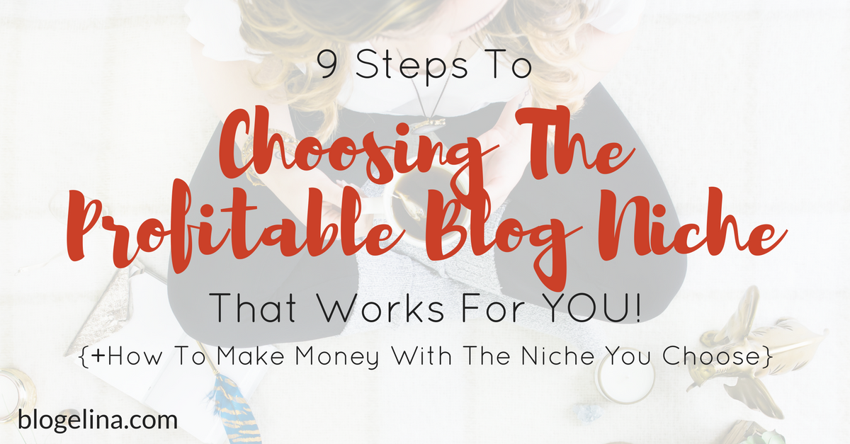 9 Steps To Choosing The Profitable Blog Niche For YOU