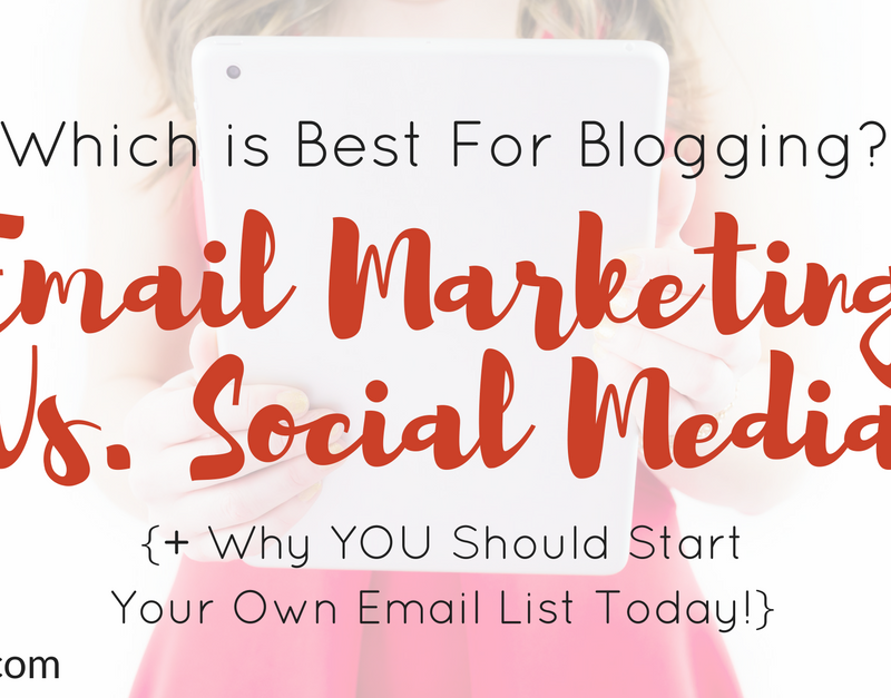 Email Marketing Vs. Social Media: Which is Best For Blogging? {+ Why YOU Should Start Your Own Email List Today!}