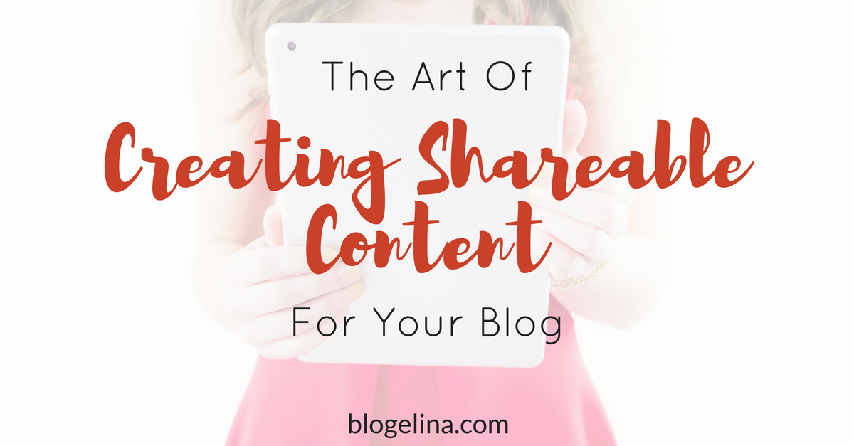 the-art-of-creating-shareable-content-for-your-blog