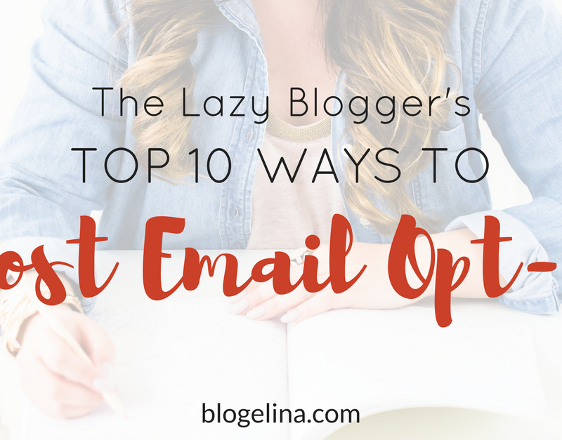 The Lazy Blogger's Top 10 Ways To Boost Email Opt-Ins