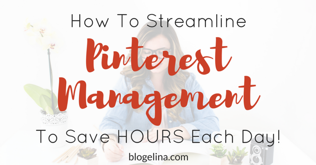 How to Streamline Pinterest Management to Save HOURS Everyday!