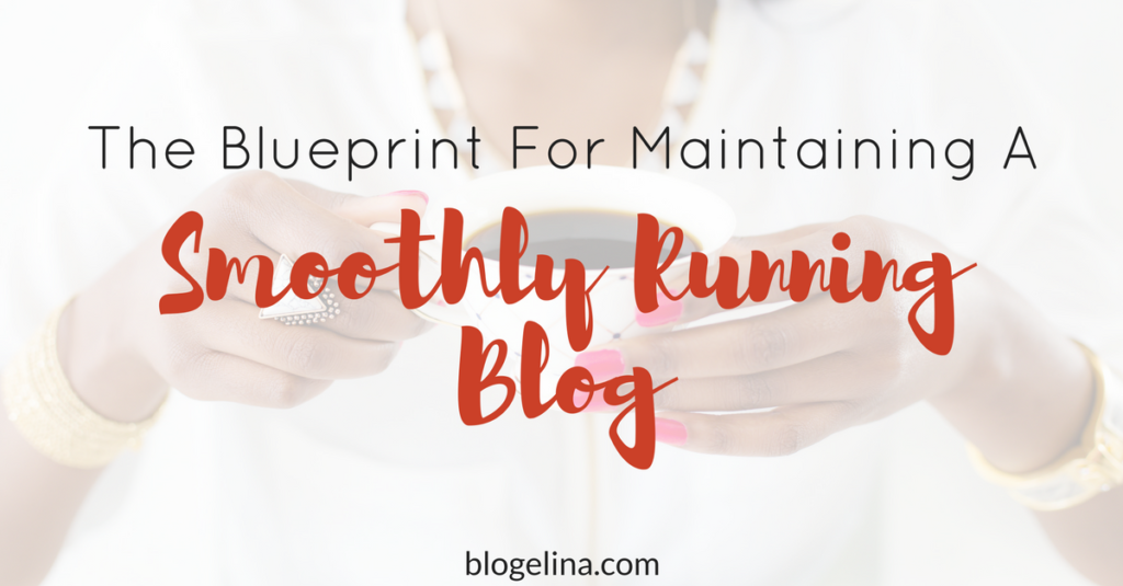 The Blueprint For Maintaining A Smoothly Running Blog