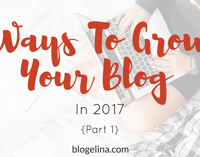 20+ Ways To Grow Your Blog In 2017 – Part 1