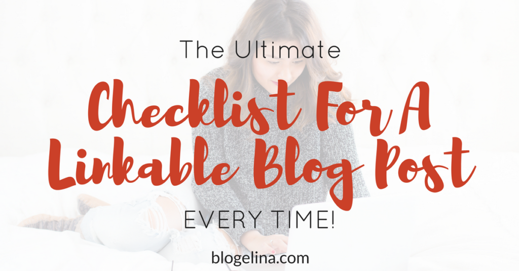 The Ultimate Checklist For A Linkable Blog Post EVERY TIME!