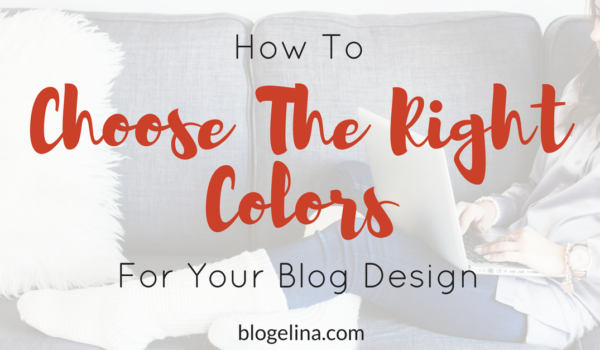 How to Choose The Right Colors For Your Blog Design