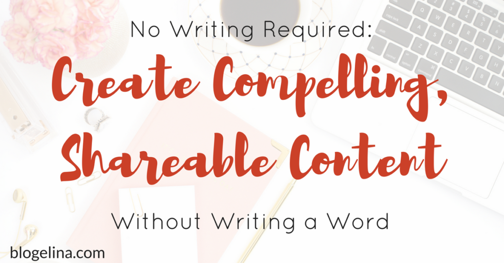No Writing Required: Create Compelling, Shareable Content Without Writing a Word