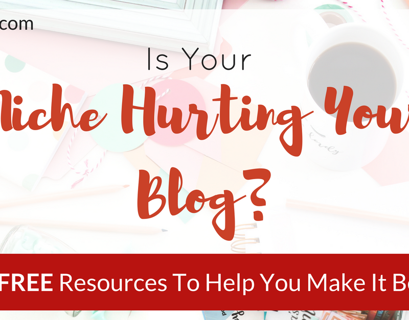 Is Your Niche Hurting Your Blog? {+ 4 FREE Resources To Help You Make It Better}