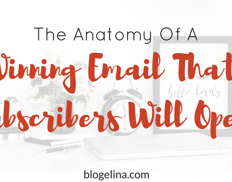 The Anatomy Of A Winning Email That Your Subscribers Will Actually Open