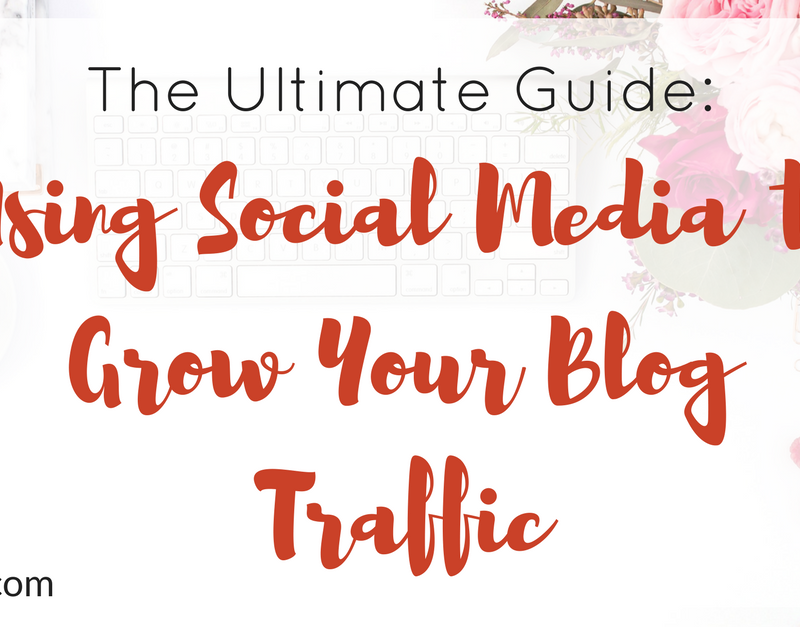 The Ultimate Guide To Using Social Media To Grow Your Blog Traffic