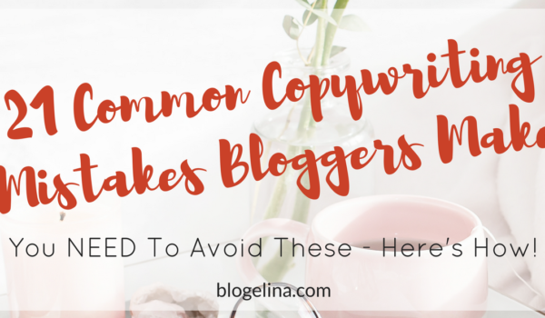 21 Common Copywriting Mistakes Bloggers Make {You NEED To Avoid These – Here's How!}