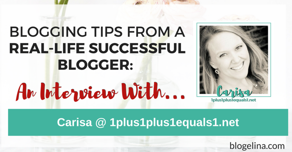 Blogging Tips From A Successful Blogger - An Interview With Carisa