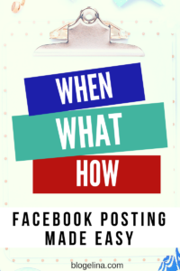When, What, How: Facebook Posting Made Easy - Learn how to use facebook to grow your blog!  Blogelina