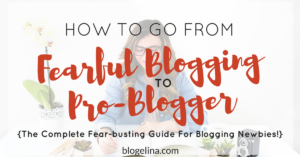 How To Go From Fearful Blogger to Problogger in 7 Steps {The Complete Fear-busting Guide For Blogging Newbies!}